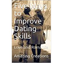 Five Ways to Improve Dating Skills: Love and Romance (English Edition)