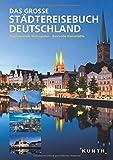 Das große Städtereisebuch Deutschland: Faszinierende Metropolen, reizvolle Kleinstädte (KUNTH Bildbände/Illustrierte Bücher)