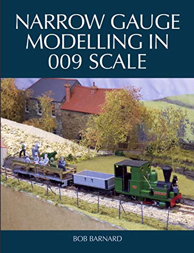 Narrow Gauge Modelling in 009 Scale (English Edition)