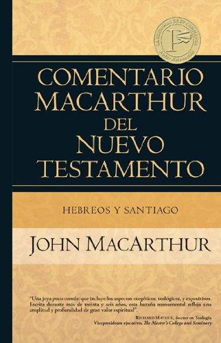 Hebreos y Santiago (Comentario MacArthur del Neuvo Testamento / MacArthur New Testament...