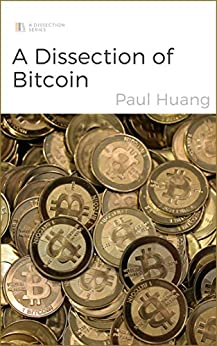 A Dissection of Bitcoin (English Edition) par [Huang, Paul]