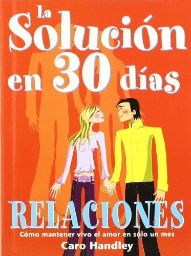 La solución en 30 días: relaciones : cómo mantener vivo el amor en sólo un mes (Mantener Relaciones Como)