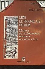 Lire le français d'hier - Manuel de paléographie moderne, XVe-XVIIIe siècle de Gabriel Audisio