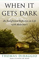 When It Gets Dark: An Enlightened Reflection on Life with Alzheimer's (English Edition)