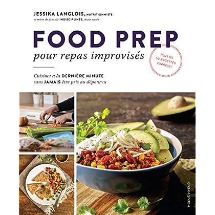 Food prep pour repas improvisés : Cuisiner à la dernière minute sans jamais être pris au dépourvu