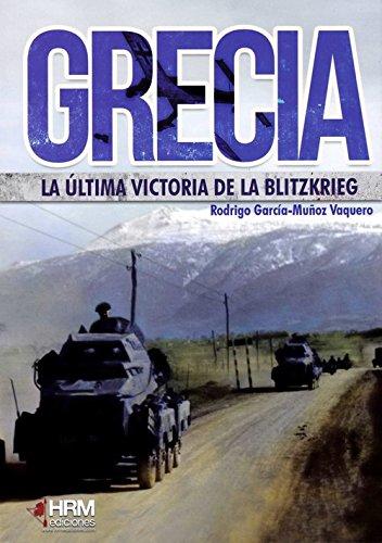 Portada del libro Grecia: la última victoria de la Bltizkrieg: La invasión italiana y la intervención alemana 1940-1941