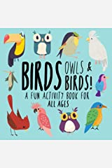 Birds, Owls and Birds!: A Fun Activity Book for Kids and Bird Lovers! Paperback