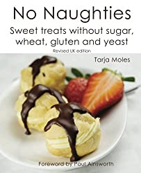 No Naughties: Sweet treats without sugar, wheat, gluten and yeast: Revised UK edition
