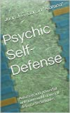 Psychic Self-Defense: Amazing and powerful unknown until now self-defense techniques