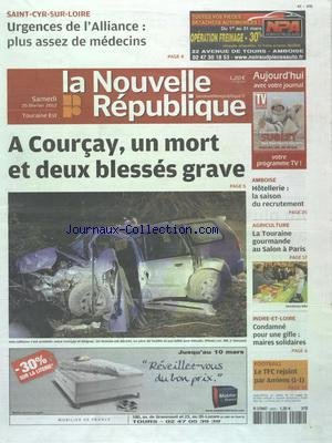 NOUVELLE REPUBLIQUE (LA) [No 20479] du 25/02/2012 - A COURSAY - UN MORT ET DEUX BLESSES GRAVE DANS UN ACCIDENT - CONDAMNE POUR UNE GIFLE - MAIRES SOLIDAIRES - LA TOURAINE GOURMANDE AU SALON DE PARIS - URGENCES DE L'ALLIANCE - PLUS ASSEZ DE MEDECINS