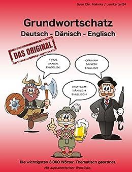 Grundwortschatz Deutsch Dänisch Englisch Die Wichtigsten 3000 Wörter Thematisch Geordnet Mit Alphabetischer Wortliste