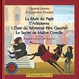 quatre contes d alphonse daudet la mule du pape ; l arl?sienne ; l elixir du r?v?rand p?re gaucher ; le secret de ma?tre cornille