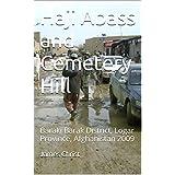 Haji Abass and Cemetery Hill: Baraki Barak District, Logar Province, Afghanistan 2009 (Afghanistan War Series Book 13) (English Edition)