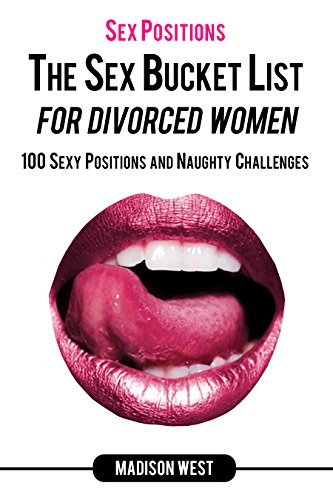 Sex Positions- The Sex Bucket List for Divorced Women:  100 Sexy Positions and Naughty Challenges (English Edition)