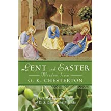 Lent and Easter Wisdom from G.K. Chesterton: Daily Scripture and Prayers Together with G.K. Chesterton's Own Words (Lent & Easter Wisdom)