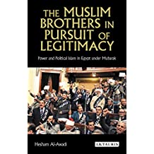 Muslim Brothers in Pursuit of Legitimacy, The: Power and Political Islam in Egypt under Mubarak