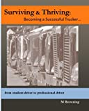 Surviving & Thriving: Becoming a Trucker...: from student driver to professional driver