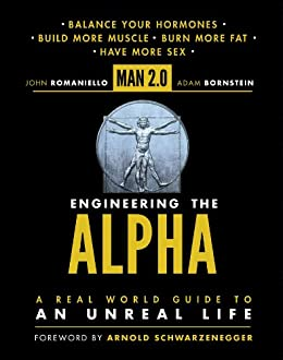 Man 2.0 Engineering the Alpha: A Real World Guide to an Unreal Life: Build More Muscle. Burn More Fat. Have More Sex von [Romaniello, John, Bornstein, Adam]
