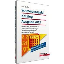 Schmerzensgeld Katalog Ausgabe 2013: Die aktuelle Urteilssammlung; Anspruchsvoraussetzungen; Schmerzensgeldtabellen; Fachwortverzeichnis