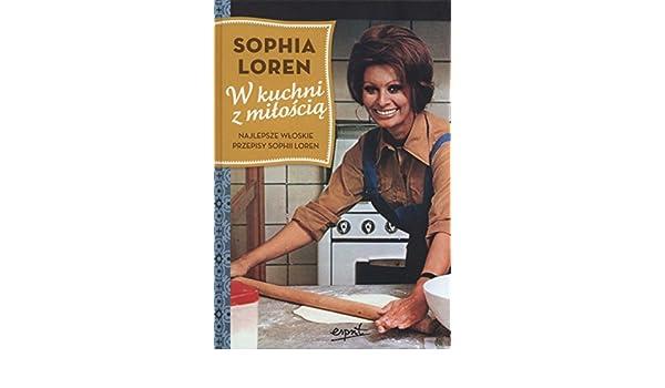 W Kuchni Z Miloscia Amazoncouk Loren Sophia