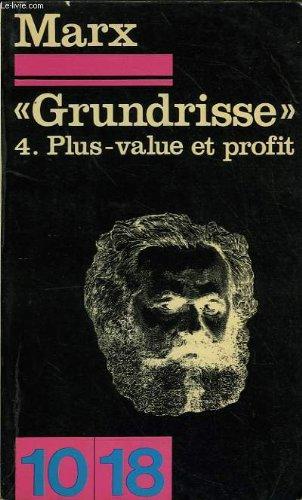 GRUNDRISSE.4 PLUS-VALUE ET PROFIT