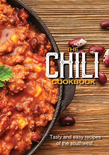 The Chili Cookbook: Easy and Tasty Recipes of the Southwest (English Edition)