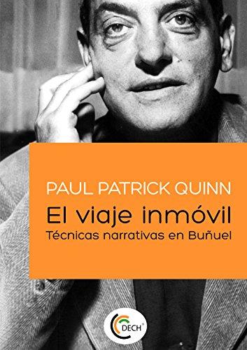 El viaje inmóvil.: Técnicas narrativas en Buñuel (Entendiendo el cine) por Paul Patrick Quinn