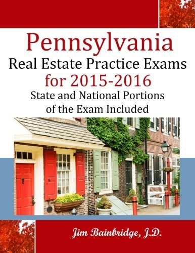 Pennsylvania Real Estate Practice Exams for 2015-2016: State and National Portions of the Exam Included by Jim Bainbridge J.D. (2015-01-16)