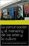 El museo 2.0. La comunicación y el marketing de las artes y la cultura: El nuevo papel de los periodistas y dircoms.