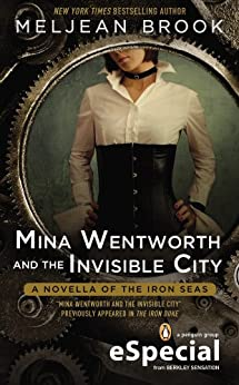 Mina Wentworth and the Invisible City (Iron Seas) by [Brook, Meljean]