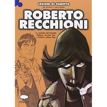 Roberto Recchioni. La Rockstar Del Fumetto Italiano, Da John Doe A Orfani E Dylan Dog