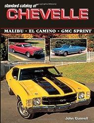 Standard Catalog of Chevelle 1964-1987: Malibu - El Camino - GMC Sprint by John Gunnell (2003-04-19)