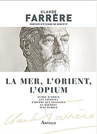 La mer, l'Orient, l'opium par Claude Farrère