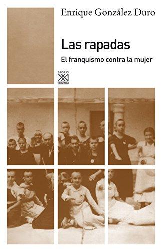 Las rapadas. El franquismo contra la mujer (Siglo XXI de España General) de