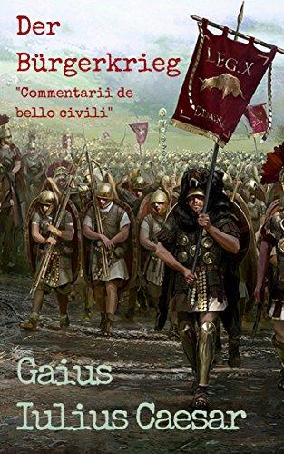 Der Bürgerkrieg: Commentarii de Bello Civili