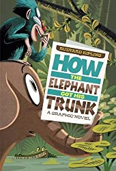 How The Elephant Got His Trunk (Just So Stories) by Rudyard Kipling (2013-03-14)