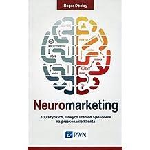 """Neuromarketing: 100 szybkich, Ĺ'atwych i tanich sposobĂłw na przekonanie klienta. - Roger Dooley [KSIÄ""""ĹťKA]"""