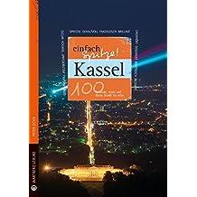 Kassel - einfach Spitze! 100 Gründe, stolz auf diese Stadt zu sein (Unsere Stadt - einfach spitze!)