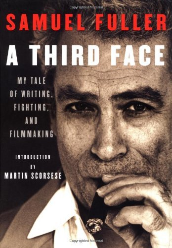 A Third Face: My Tale of Writing, Fighting, and Filmmaking by Samuel Fuller (2002-11-05)