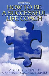 How to Be a Successful Life Coach: A Guide to Setting Up a Profitable Coaching Business by Shelagh Young (2009-02-15)