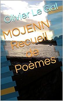 MOJENN Recueil de Poèmes (Recueil de Poémes t. 1) par [Le Gal, Olivier]