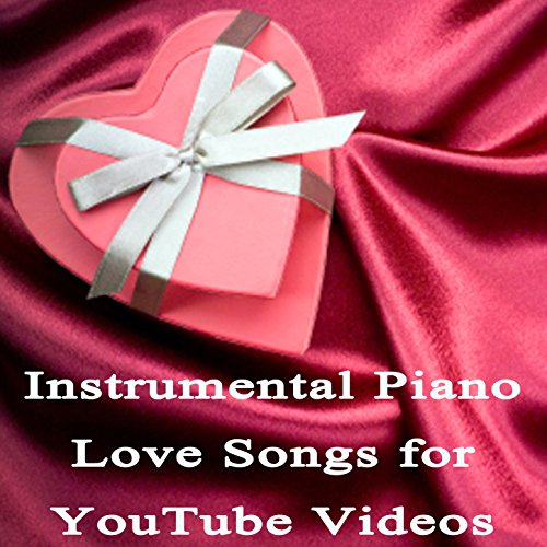 Instrumental Piano Love Songs for You Tube Videos