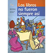 Los Libros No Fueron Siempre Asi/Books Weren't Always Like This (Las Cosas No Fueron Siempre Asi/Things were not always this way)