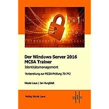 Der Windows Server 2016 MCSA Trainer, Identitätsmanagement, Vorbereitung zur MCSA-Prüfung 70-742