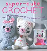 Super-cute Crochet: Make Your Own Amigurumi Family by Nicki Trench (2009-02-01)