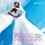 An Introduction to Wedding Photography: A Guide to Photographing the Big Day by Yabsley, Lorna (2012) Paperback