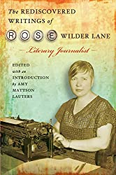 The Rediscovered Writings of Rose Wilder Lane, Literary Journalist
