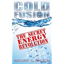 Cold Fusion - The Secret Energy Revolution (English Edition)