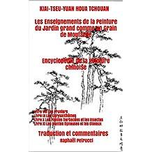 KIAI-TSEU-YUAN HOUA TCHOUAN Les Enseignements de la Peinture du Jardin grand comme un Grain de Moutarde    Encyclopédie de la Peinture chinoise