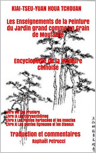 KIAI-TSEU-YUAN HOUA TCHOUAN Les Enseignements de la Peinture du Jardin grand comme un Grain de Moutarde    Encyclopdie de la Peinture chinoise